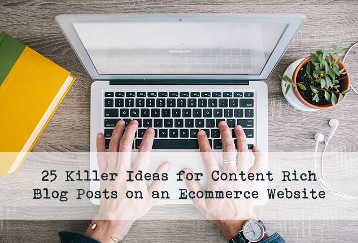 25 Killer Ideas for Content Rich Blog Posts on an Ecommerce Website