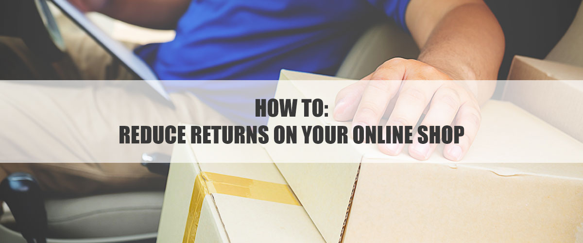 How to Reduce Returns on your Online Shop