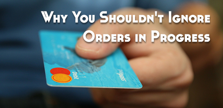 Why You Shouldn't Ignore Orders in Progress