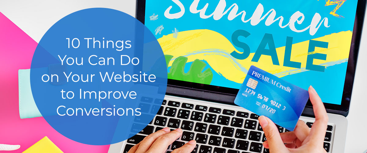 10 Things You Can Do on Your Website to Improve Conversions
