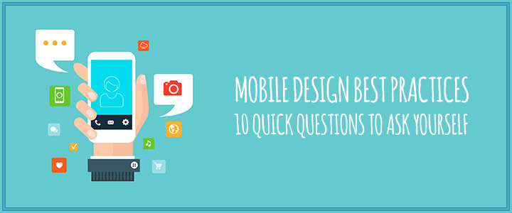 Mobile Design Best Practices - 10 Quick Questions to Ask Yourself