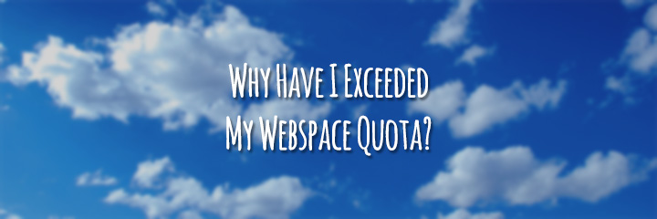 Why Have I Exceeded My Webspace Quota?